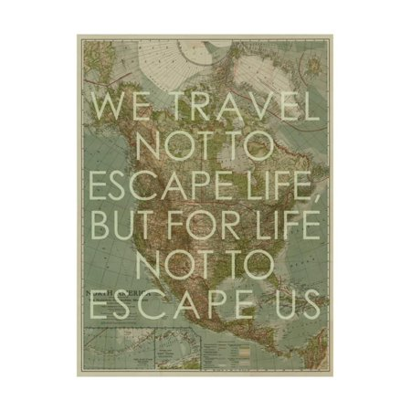 We Travel Not to Escape Life, but for Life not to Escape Us - 1924 North America Map Print Wall Art By National Geographic Maps