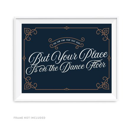 - Navy Blue Art Deco Vintage Party Signs, You Can Find Your Seat Here, But Your Place is On the Dance Floor, 8.5x11-inch