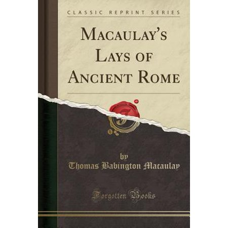 Macaulay's Lays of Ancient Rome (Classic Reprint)