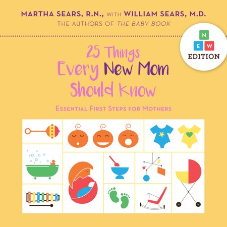 25 Things Every New Mom Should Know : Essential First Steps for