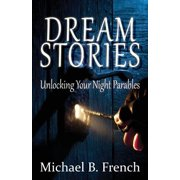 Dream Stories : Unlocking Your Night Parables