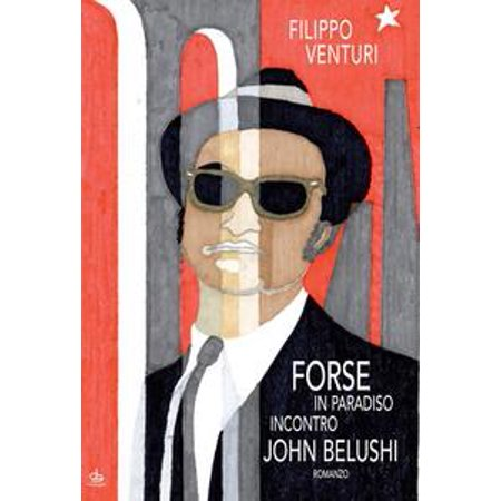 Forse in paradiso incontro John Belushi - eBook
