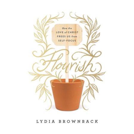 Flourish : How the Love of Christ Frees Us from Self-Focus