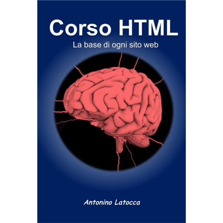 Corso html. La base di ogni sito web - eBook (Best Web Based Programming Language)