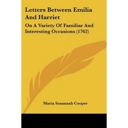 Letters Between Emilia and Harriet : On a Variety of Familiar and Interesting Occasions