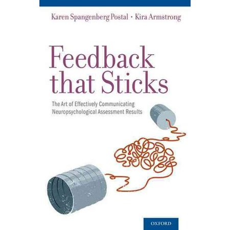 Feedback That Sticks : The Art of Effectively Communicating Neuropsychological Assessment Results