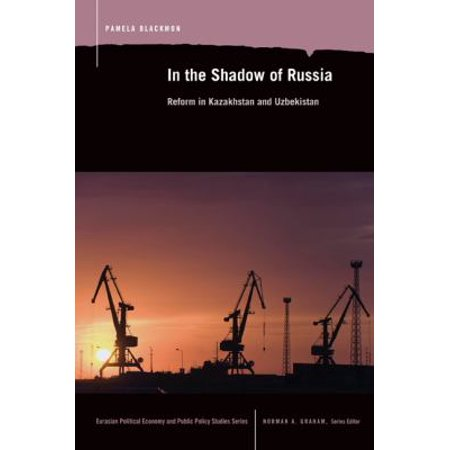 In the Shadow of Russia: Reform in Kazakhstan and Uzbekistan