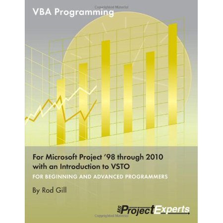Vba Programming For Microsoft Project 98 Through 2010 With An Introduction To Vsto By Rod Gill