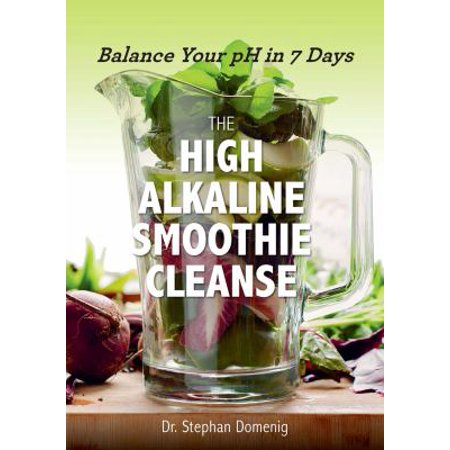 The High Alkaline Smoothie Cleanse  Balance Your Ph In 7 Days