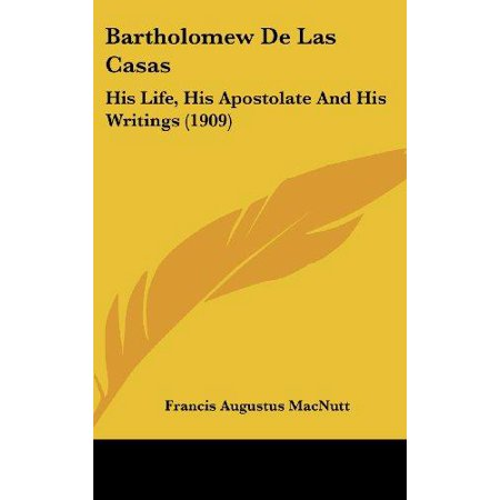 Bartholomew De Las Casas: His Life, His Apostolate And His Writings (1909) - image 1 of 1