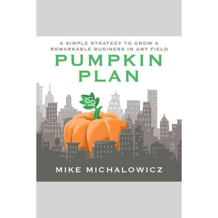 The Pumpkin Plan  A Simple Strategy To Grow A Remarkable Business In Any Field