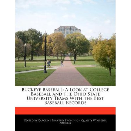 Buckeye Baseball : A Look at College Baseball and the Ohio State University Teams with the Best Baseball