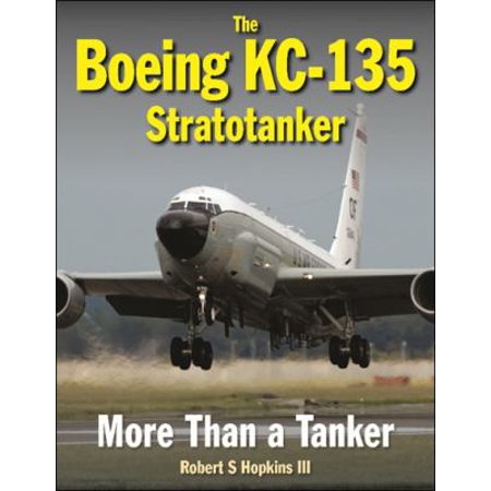 The Boeing Kc 135 Stratotanker  More Than A Tanker