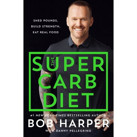 The Super Carb Diet : Shed Pounds, Build Strength, Eat Real (Foods To Eat On A No Carb Diet)