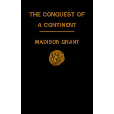 Conquest of a Continent: Or, The Expansion of the Races in America (Slavery Race And Conquest In The Tropics)