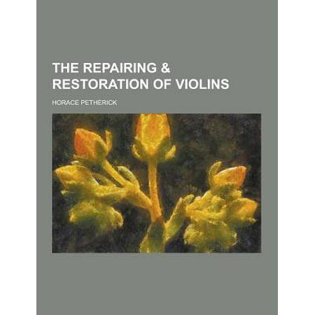 The Repairing & Restoration of (Repairing Violins)