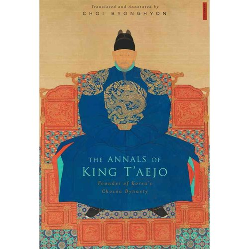 The Annals of King T'aejo: Founder of Korea's Choson Dynasty