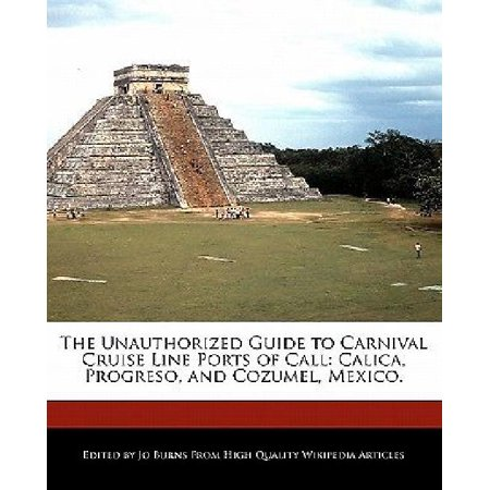 The Unauthorized Guide To Carnival Cruise Line Ports Of Call  Calica  Progreso  And Cozumel  Mexico