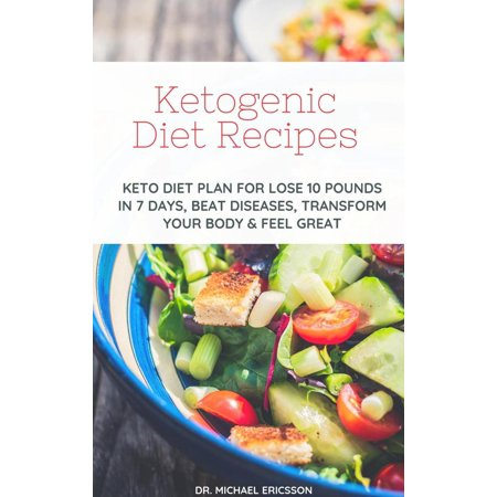 Ketogenic Diet Recipes: Keto Diet Plan For Lose 10 Pounds in 7 Days, Beat Diseases, Transform Your Body & Feel Great - (Best Diet Plan To Lose 10 Pounds)
