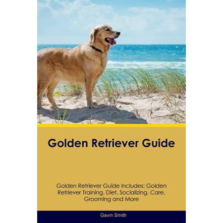 - Golden Retriever Guide Golden Retriever Guide Includes : Golden Retriever Training, Diet, Socializing, Care, Grooming, Breeding and More