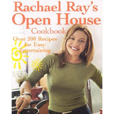 Rachael Ray's Open House Cookbook : Over 200 Recipes for Easy Entertaining