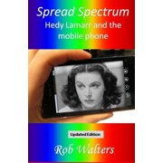 Spread Spectrum : Hedy Lamarr and the Mobile Phone