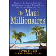 The Maui Millionaires : Discover the Secrets Behind the World's Most Exclusive Wealth Retreat and Become Financially Free (Hardcover)