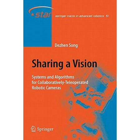 Sharing a Vision : Systems and Algorithms for Collaboratively-Teleoperated Robotic -