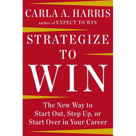 Strategize To Win  The New Way To Start Out  Step Up  Or Start Over In Your Career