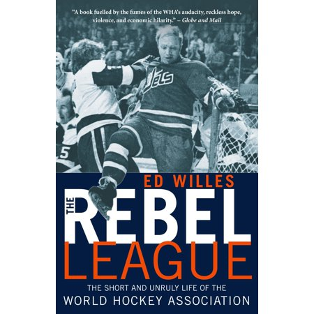 The Rebel League : The Short and Unruly Life of the World Hockey -