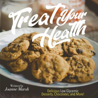 Treat Your Health : Delicious Low Glycemic Desserts, Chocolates, and More!