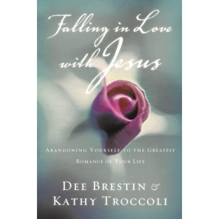 Falling in Love with Jesus : Abandoning Yourself to the Greatest Romance of Your