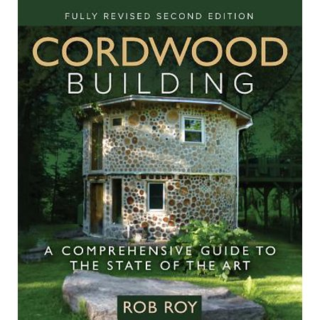 Cordwood Building : A Comprehensive Guide to the State of the (Cordwood Building The State Of The Art)