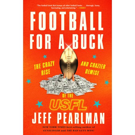 Football for a Buck : The Crazy Rise and Crazier Demise of the