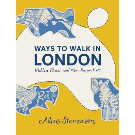 Ways to Walk in London : Hidden Places and New Perspectives - (Best Hidden Places In London)