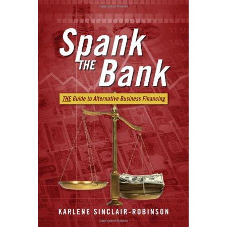 Spank The Bank  The Guide To Alternative Business Financing