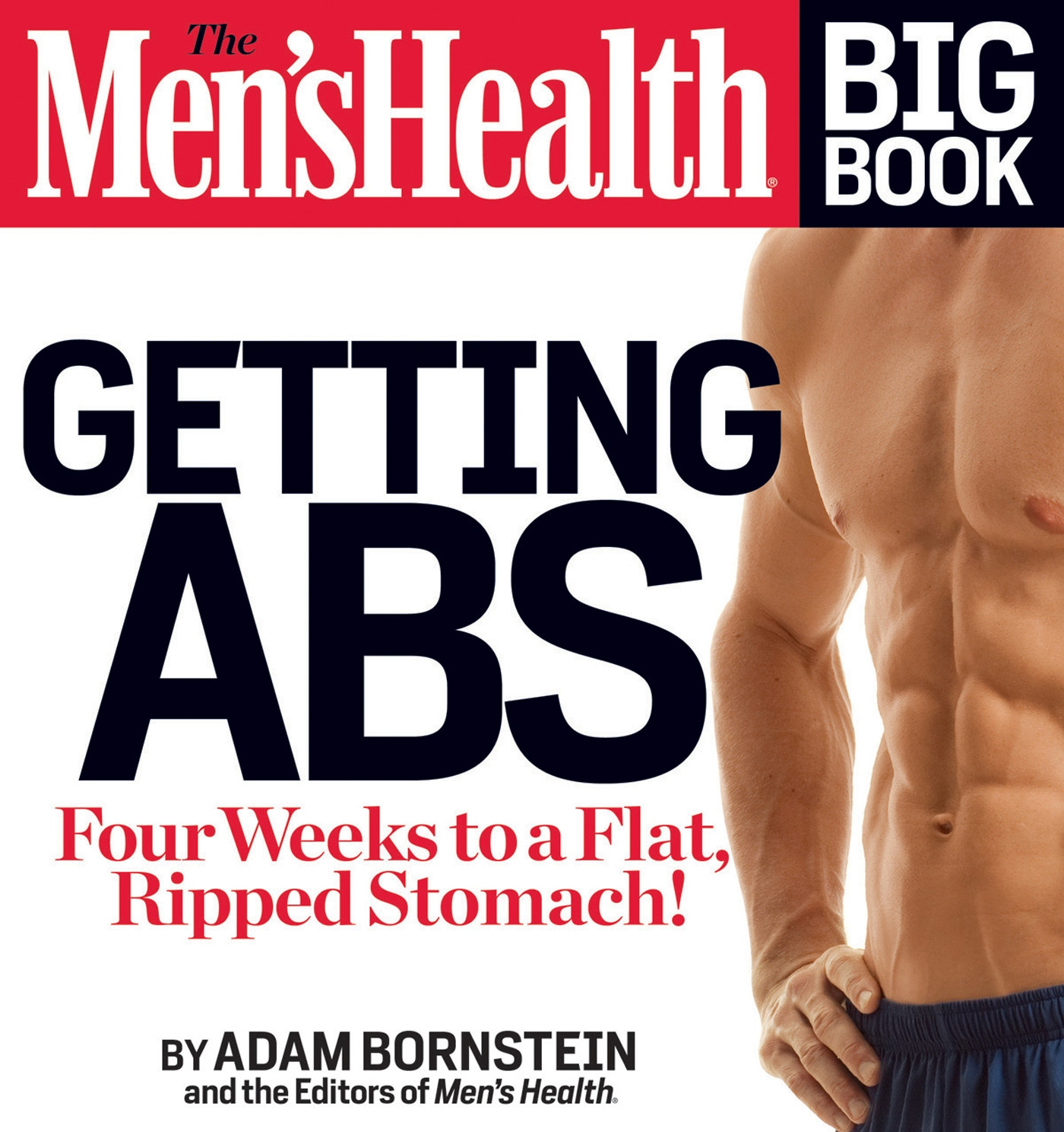 The Men's Health Big Book: Getting Abs : Get a Flat, Ripped Stomach and Your Strongest Body Ever--in Four Weeks