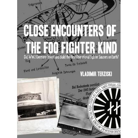 Close Encounters of the Foo Fighter Kind : Did Ww2 Germany Invent and Build the First Operational Fighter Saucers on Earth