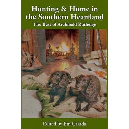 Hunting and Home in the Southern Heartland : The Best of Archibald