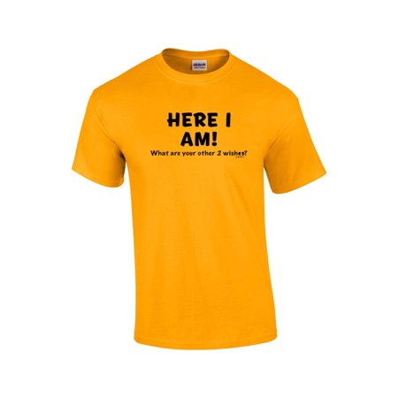 - Funny T-Shirt Here I Am What Are Your Other Two Wishes