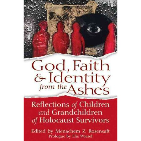 God  Faith   Identity From The Ashes  Reflections Of Children And Grandchildren Of Holocaust Survivors