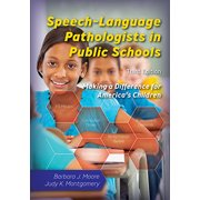 Speech-Language Pathologists in Public Schools : Making a Difference for America's Children