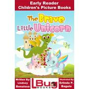 The Brave Little Unicorn: Early Reader - Children's Picture Books - eBook
