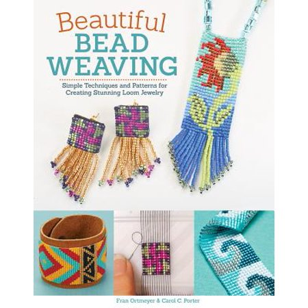 Beautiful Bead Weaving : Simple Techniques and Patterns for Creating Stunning Loom Jewelry - Free Weaving Patterns