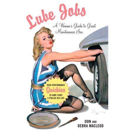 Lube Jobs : A Woman's Guide to Great Maintenance