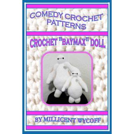 "Comedy Crochet Patterns: Crochet ""Baymax"" Doll - eBook"