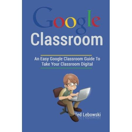 Google Classroom  An Easy Google Classroom Guide To Take Your Classroom Digital