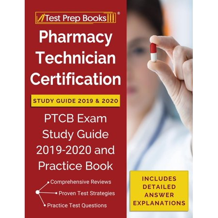 Pharmacy Technician Certification Study Guide 2019 & 2020: PTCB Exam Study Guide 2019-2020 and Practice Book [Includes Detailed Answer Explanations] (Best Answer Tests Include)