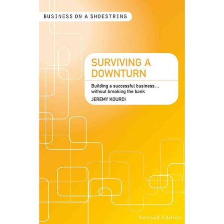 Surviving A Downturn   On A Shoestring  Building A Successful Business    Without Breaking The Bank