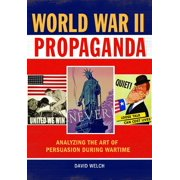 World War II Propaganda: Analyzing the Art of Persuasion During Wartime (Hardcover)